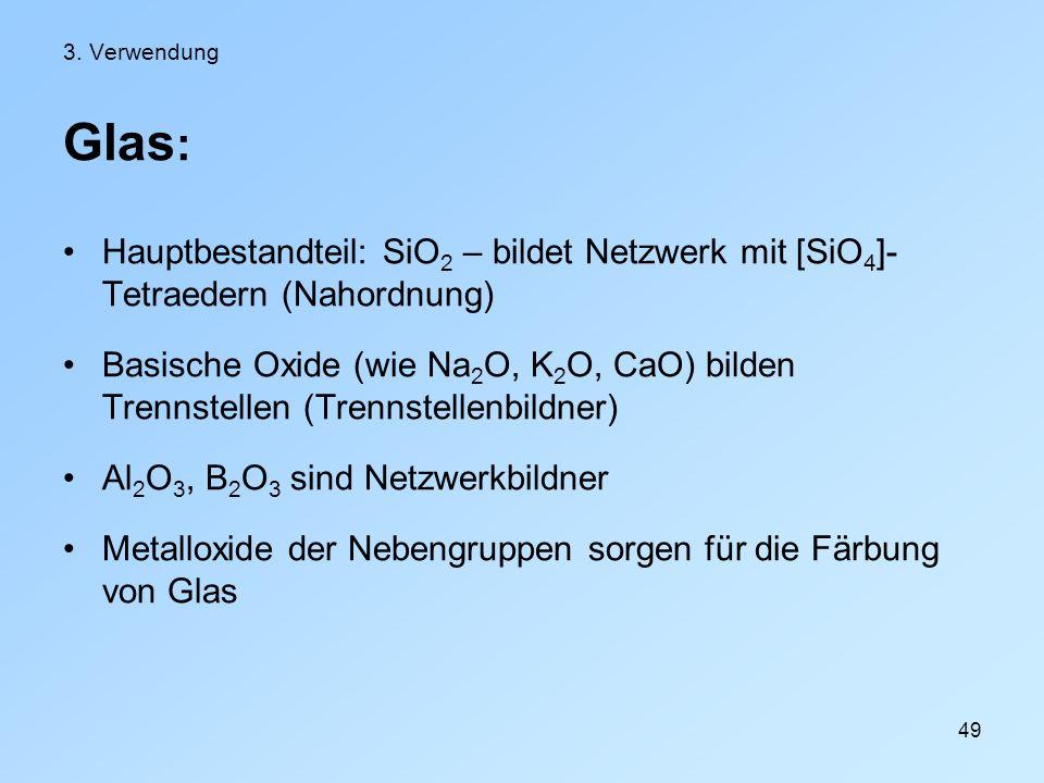 3. VerwendungGlas: Hauptbestandteil: SiO2 – bildet Netzwerk mit [SiO4]-Tetraedern (Nahordnung)